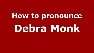 How to pronounce Debra Monk PronounceNames com