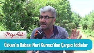 Özkan'ın babası Nuri Kurnaz'dan çarpıcı iddialar - Müge Anlı ile Tatlı Sert 31 Mayıs 2019