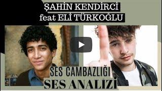 Şahin Kendirci feat Eli Türkoğlu Ses Analizi (Ses Cambazlığı)