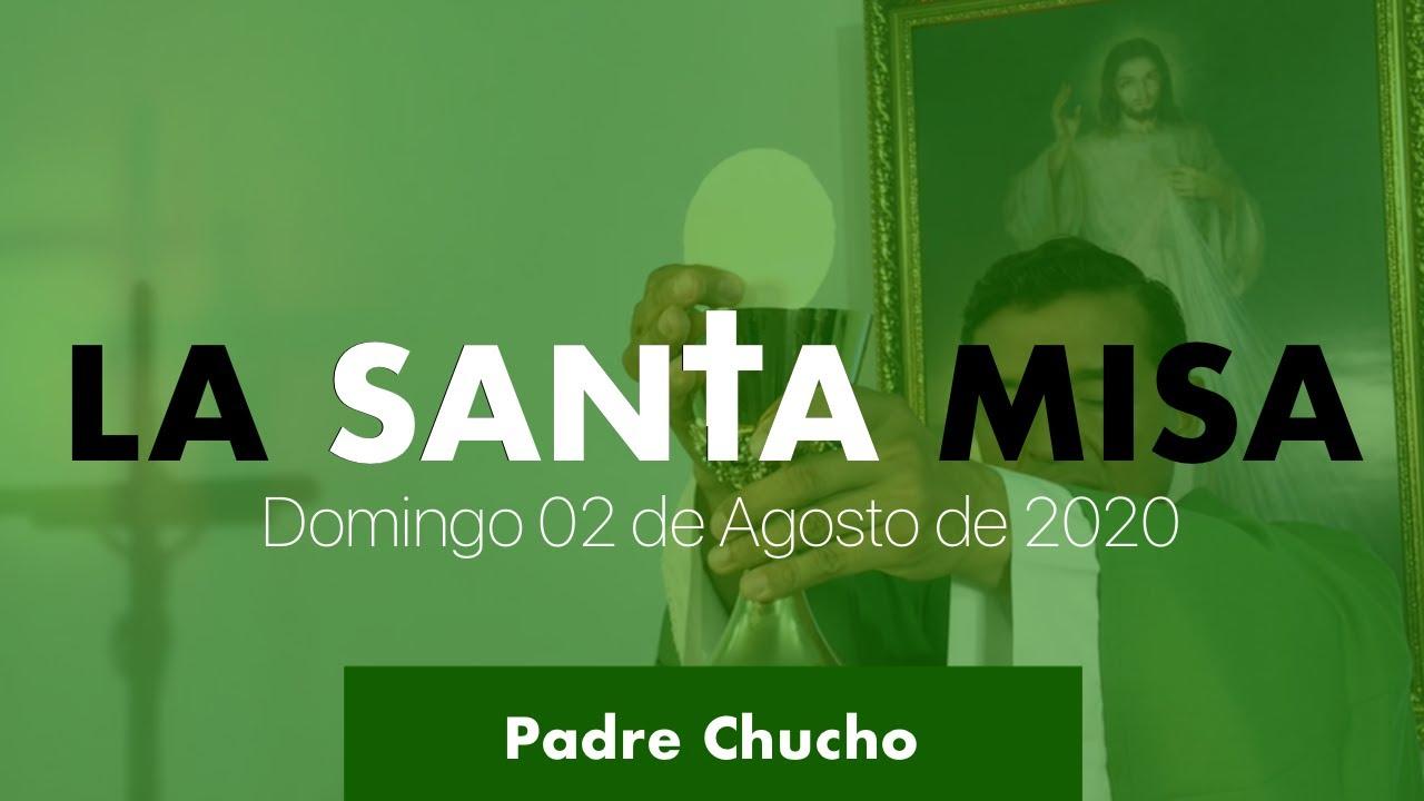 Padre Chucho - La Santa Misa (Domingo 02 de Agosto)