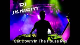 New - Get Down In The House Mix -  DJ JKNIGHT