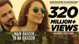 Main Rahoon Ya Na Rahoon Full Video | Emraan Hashmi, Esha Gupta | Amaal Mallik, Armaan Malik(Gulshan Kumar and T-Series presents a brand new single, Bhushan Kumar's Main Rahoon Ya Na Rahoon Directed by Amit Sharma sung by Armaan Malik ..., 2015-11-24T06:23:16.000Z)