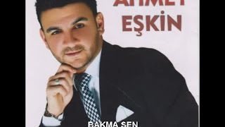 AHMET EŞKİN - BAKMA SEN