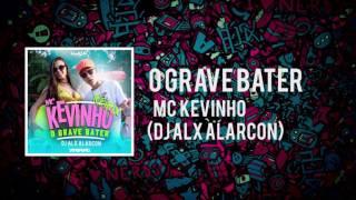 MC Kevinho - O Grave Bater (Remix - DJ Alx Alarcon)