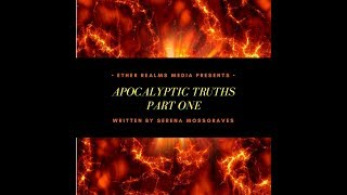 Apocalyptic Truths -  Part One by Serena Mossgraves