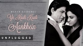 Ye Kaali Kali Aankhein Unplugged | Manan Bhardwaj | Baazigar | Kumar Sanu, Shahrukh Khan and Kajol