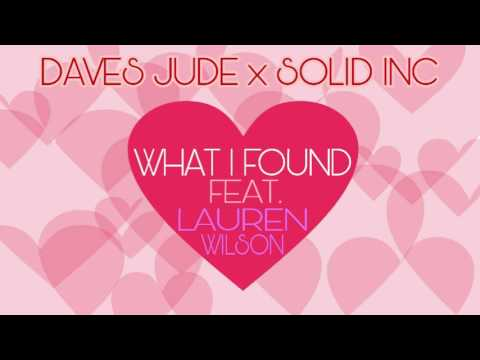 Daves Jude x Solid Inc - What I Found Feat. Lauren Wilson