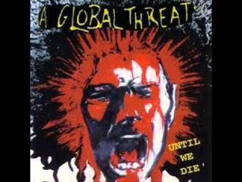 A Global Threat - Until We Die
