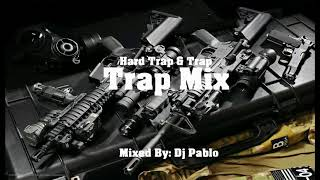 Trap Mix - Hard Trap/Trap (Mixed By: Dj Pablo)