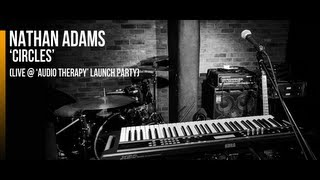 Nathan Adams | 'Circles' (LIVE at 'Audio Therapy' Launch Party)