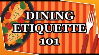 DINING ETIQUETTE 101 YOU NEED TO KNOW  ?