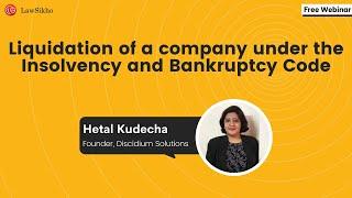 Liquidation of a company under Insolvency and Bankruptcy Code | Hetal Kudecha | LawSikho