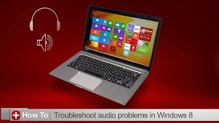 Toshiba How-To: Troubleshooting sound issues in Windows 8