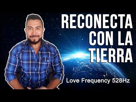 Como conectar con la tierra – Love Frequency 528 HZ  – La frecuencia del amor y sanación
