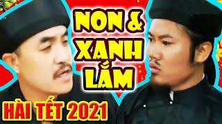 Hài Tết 2021 | NON VÀ XANH LẮM | Phim Hài Tết Hay Mới Nhất Cười Đau Bụng Bầu