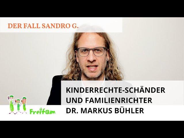 Fall Sandro G: Der Kinderrechte-Schänder und Familienrichter Dr. Markus Bühler