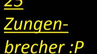 25 Zungenbrecher :P lw -.-