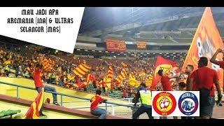 Mau Jadi Apa? Chants Aremania (INA) & Ultras Selangor (MAS)