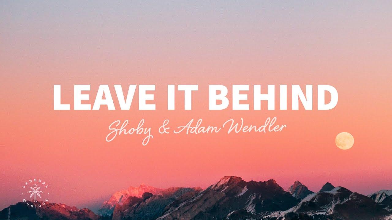 Shoby & Adam Wendler - Leave It Behind (Lyrics)