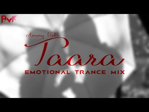 TAARA | EMOTIONAL TRANCE | SHAYAR | AYK | AMMY VIRK | 2017