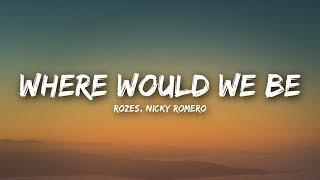 rozes x nicky romero where would we be lyrics lyrics video