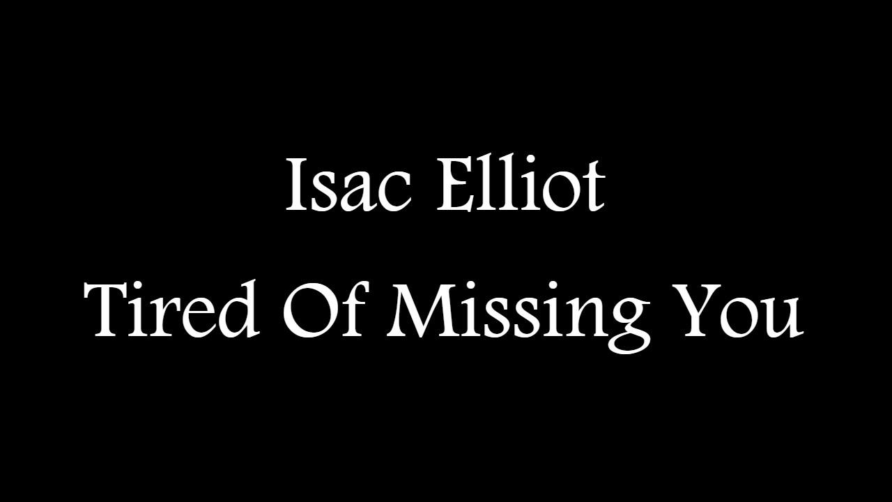 isac-elliot-tired-of-missing-you-official-lyric-video-epk-lyrics