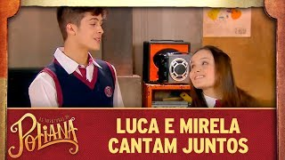 Luca e Mirela cantam juntos   As Aventuras de Poliana