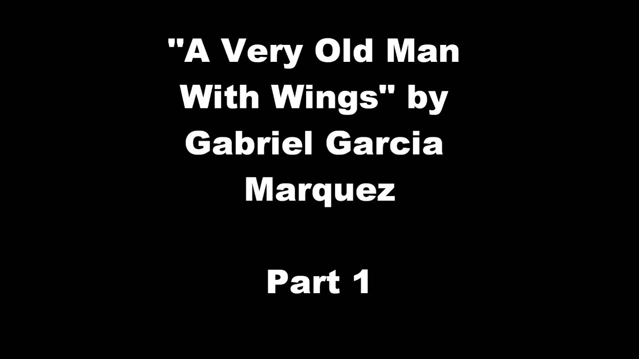 gabriel garcia marquez a very old Read a very old man with enormous wings by gabriel garcía márquez (in the  course textbook and attached below) reflect and respond to.