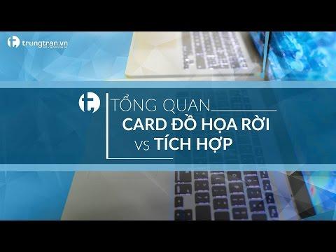 VGA - Tổng Quan Card đồ Họa Rời Và Tích Hợp - Kinh Nghiệm Chọn Mua