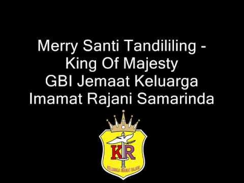 Merry Santi Tandililing - King Of Majesty