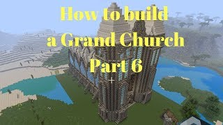 HOW TO | BUILD A GRAND CHURCH Pt 6 | Minecraft