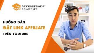 Cách đặt link Affiliate trong Youtube đúng cách | ACCESSTRADE Academy