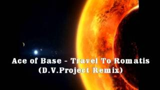 Ace Of Base - Travel To Romantis (D.V.Project remix).mp4