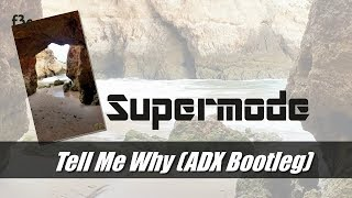 Supermode  - Tell Me Why (ADX Bootleg)