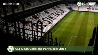 UEFA'DAN BEŞİKTAŞ'A ( VODAFONE PARK'A ) ÖZEL VİDEO ..