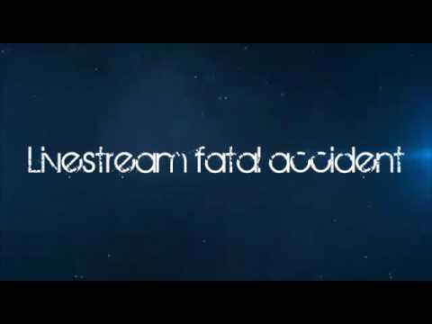 Livestream: fatal accident