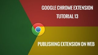 Chrome Extension Tutorial 13: Publishing Chrome Extension!