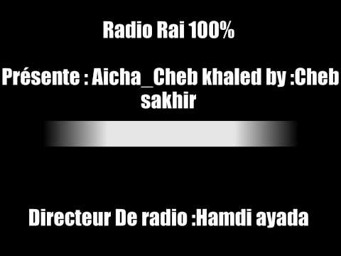 Cheb Sakhir -Aicha /Khaled /(radio Rai 100%)