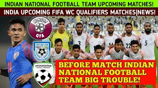 Indian National Football Team Upcoming Matches| Fifa Wc qualifiers 2022 Match Indian Football Team|