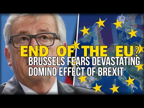 END OF THE EU? BRUSSELS FEARS DEVASTATING DOMINO EFFECT OF BREXIT