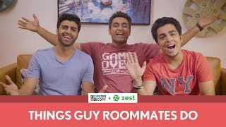 FilterCopy | Things Guy Roommates Do | Ft. Gagan Arora, Viraj Ghelani and Rohan Khurana