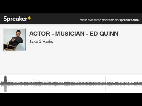 ACTOR  MUSICIAN  ED QUINN part 1 of 5, made with Spreaker