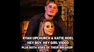 "RYAN UPCHURCH AND KATIE NOEL BREAKUP VIDEO INCLUDING BOTH SIDES AND ""HEY BOY, HEY GIRL"" MUSIC VIDEO"