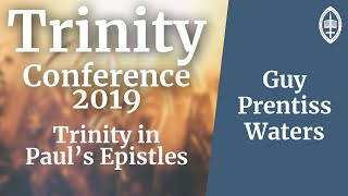 Trinity Conference - 2019 | The Holy Trinity in Pauls Epistles - Guy Prentiss Waters
