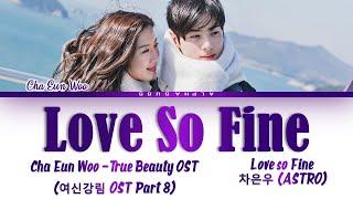 Download [FULL VER.] Cha Eunwoo (차은우) - 'Love So Fine' True Beauty OST Part 8 (여신강림) Lyrics/가사 [Han|Rom|Eng]