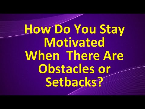 how-do-you-stay-motivated-when-there-are-obstacles-or-setbacks?