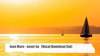 Jean Mare - never be (Vocal Downbeat Cut del mar) taken from Sun & Chill V.3 HD