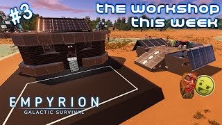The Workshop This Week | Empyrion Galactic Survival | With Spanj & XCaliber | #3
