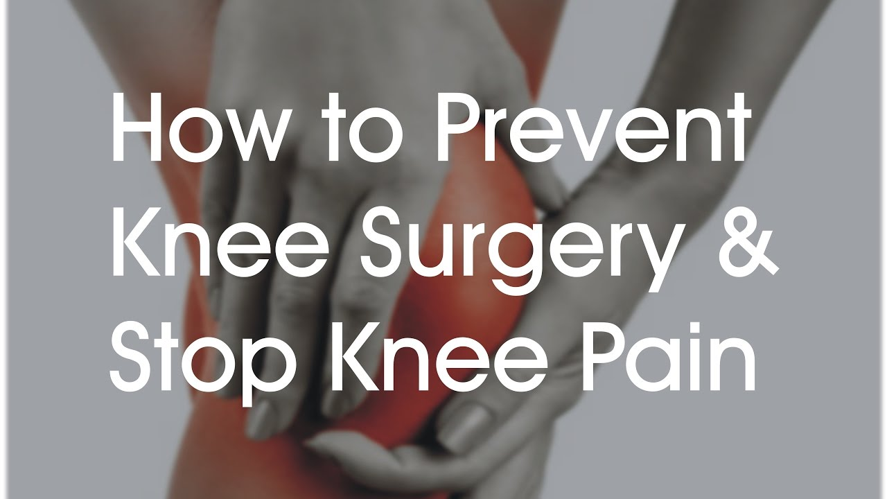 How to Prevent Knee Surgery and Natural Pain Management of ...