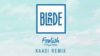 Blonde - Foolish (feat. Ryan Ashley) [KAASI Remix]